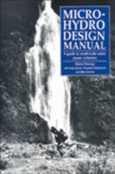 Micro-hydro Design Manual - A Guide to Small-scale Water Power Schemes (ISBN: 9781853391033)