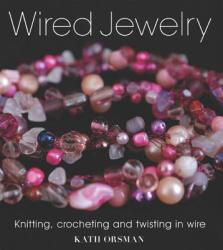Wired Jewelry: Knitting, Crocheting and Twisting in Wire (ISBN: 9781861086990)