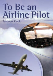 To Be An Airline Pilot - Andrew Cook (ISBN: 9781861268655)