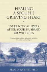 Healing a Spouse's Grieving Heart: 100 Practical Ideas After Your Husband or Wife Dies (ISBN: 9781879651371)