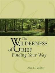 The Wilderness of Grief: Finding Your Way (ISBN: 9781879651524)
