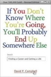If You Don't Know Where You're Going, You'll Probably End Up Somewhere Else: Finding a Career and Getting a Life (ISBN: 9781933495064)