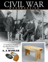 Civil War Woodworking: 17 Authentic Projects for Woodworkers and Reenactors (ISBN: 9781933502281)