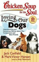 Chicken Soup for the Soul: Loving Our Dogs: Heartwarming and Humorous Stories about Our Companions and Best Friends (ISBN: 9781935096054)
