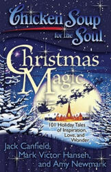 Chicken Soup for the Soul: Christmas Magic - Mark Victor Hansen, Jack Canfield, Amy Newmark (ISBN: 9781935096542)