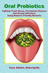 Oral Probiotics - Casey Adams (ISBN: 9781936251018)