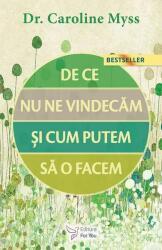De ce nu ne vindecam si cum putem sa o facem (ISBN: 9789737978912)