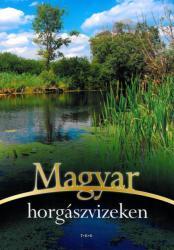 Magyar horgászvizeken (ISBN: 9786158029377)
