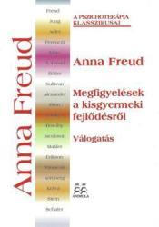 FREUD, ANNA - MEGFIGYELÉSEK A KISGYERMEKKORI FEJLÕDÉSRÕL (ISBN: 9786155574047)