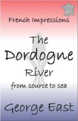 French Impressions: The Dordogne River - From Source to Sea (ISBN: 9781908747297)