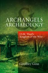Archangels & Archaeology - J. S. M. Ward's Kingdom of the Wise (ISBN: 9781845194925)