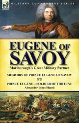 Eugene of Savoy: Marlborough's Great Military Partner-Memoirs of Prince Eugene of Savoy & Prince Eugene-Soldier of Fortune by Alexander (ISBN: 9781782823087)