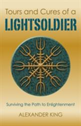 Tours and Cures of a Lightsoldier - Surviving the Path to Enlightenment (ISBN: 9781782799825)