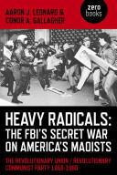 Heavy Radicals - The Fbi's Secret War on America's Maoists: The Revolutionary Union / Revolutionary Communist Party 1968-1980 - The Revolutionary Uni (ISBN: 9781782795346)