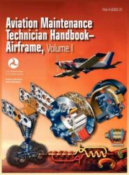 Aviation Maintenance Technician Handbook - Airframe. Volume 1 (Faa-H-8083-31) - Federal Aviation Administration, U. S. Department of Transportation, Airman Testing Standards Branch (ISBN: 9781782660071)