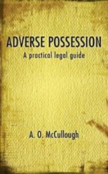 Adverse Possession - A Practical Legal Guide - A. O. McCullough (ISBN: 9781781486443)