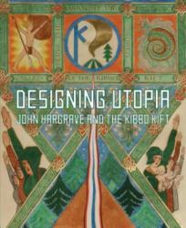 Designing Utopia - John Hargrave and the Kibbo Kift (ISBN: 9781781300404)
