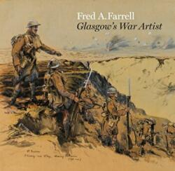 Fred A. Farrell - Glasgow's War Artist (ISBN: 9781781300275)