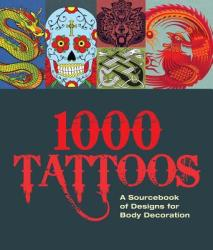 1000 Tattoos: A Sourcebook of Designs for Body Decoration (ISBN: 9781780974996)
