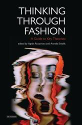 Thinking Through Fashion: A Guide to Key Theorists (ISBN: 9781780767345)