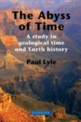 Abyss of Time - A Study in Geological Time and Earth History (ISBN: 9781780460390)