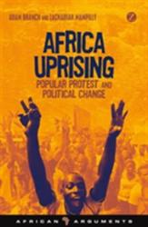 Africa Uprising - Popular Protest and Political Change (ISBN: 9781780329987)