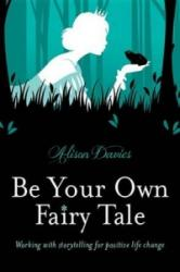 Be Your Own Fairy Tale - Working with Storytelling for Positive Life Change (ISBN: 9781780287591)