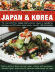 Food and Cooking of Japan & Korea - The Very Best of Two Classic Asian Cuisines: A Guide to Ingredients, Techniques and 250 Recipes Shown Step by Ste (ISBN: 9781780194257)
