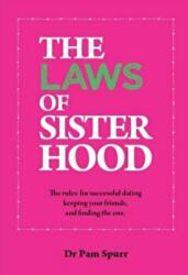 Laws of Sisterhood - The Girlfriends' Guide to Successful Dating and Finding the One (ISBN: 9781742577142)