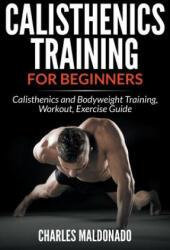 Calisthenics Training For Beginners - Charles Maldonado (ISBN: 9781681859569)