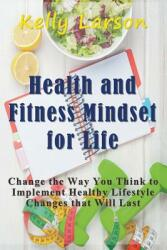 Health and Fitness Mindset for Life: Change the Way You Think to Implement Healthy Lifestyle Changes That Will Last (ISBN: 9781681270814)