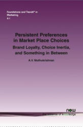 Persistent Preferences in Market Place Choices - Brand Loyalty, Choice Inertia, and Something in Between (ISBN: 9781680830521)