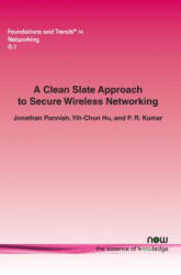 Clean Slate Approach to Secure Wireless Networking (ISBN: 9781680830484)