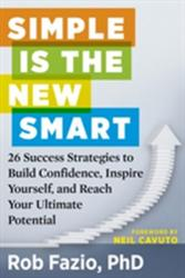 Simple Is the New Smart: 26 Success Strategies to Build Confidence, Inspire Yourself, and Reach Your Ultimate Potential (ISBN: 9781632650290)