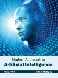 Modern Approach to Artificial Intelligence: Volume I - Akira Hanako (ISBN: 9781632403575)
