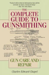 Complete Guide to Gunsmithing - Charles Edward Chapel (ISBN: 9781632202697)