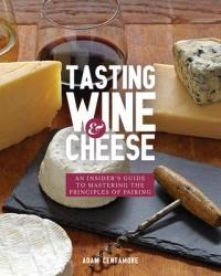 Tasting Wine and Cheese - Adam Centamore (ISBN: 9781631590672)