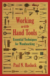 Working with Hand Tools: Essential Techniques for Woodworking (ISBN: 9781629144511)