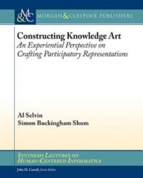 Constructing Knowledge Art - An Experiential Perspective on Crafting Participatory Representations (ISBN: 9781627052597)