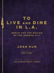 To Live and Dine in L. A. : Menus and the Making of the Modern City (ISBN: 9781626400283)