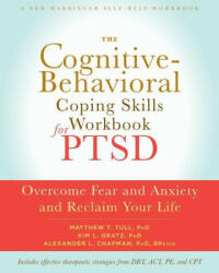 Cognitive Behavioral Coping Skills Workbook for PTSD - Overcome Fear and Anxiety and Reclaim Your Life (ISBN: 9781626252240)