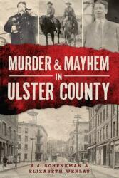 Murder & Mayhem in Ulster County (ISBN: 9781626190733)