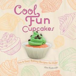 Cool Fun Cupcakes: : Fun & Easy Baking Recipes for Kids! (ISBN: 9781624033018)