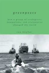 Greenpeace: How a Group of Ecologists, Journalists, and Visionaries Changed the World (ISBN: 9781623367183)