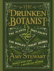 The Drunken Botanist: The Plants That Create the World's Great Drinks - Amy Stewart, Coleen Marlo (ISBN: 9781622311392)