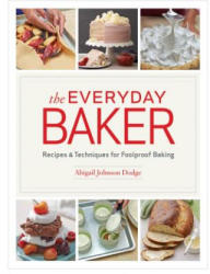 Everyday Baker - Recipes & Techniques for Foolproof Baking (ISBN: 9781621138105)