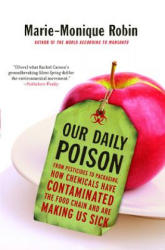 Our Daily Poison - From Pesticides to Packaging, How Chemicals Have Contaminated the Food Chain and are Making Us Sick (ISBN: 9781620972021)