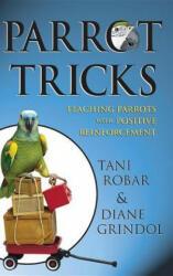 Parrot Tricks: Teaching Parrots with Positive Reinforcement (ISBN: 9781620458075)