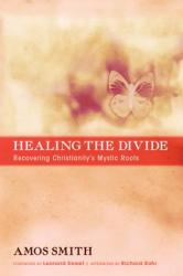 Healing the Divide: Recovering Christianity's Mystic Roots (ISBN: 9781620323656)