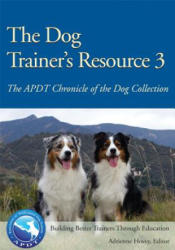 The Dog Trainer's Resource 3: The APDT Chronicle of the Dog Collection (ISBN: 9781617811326)